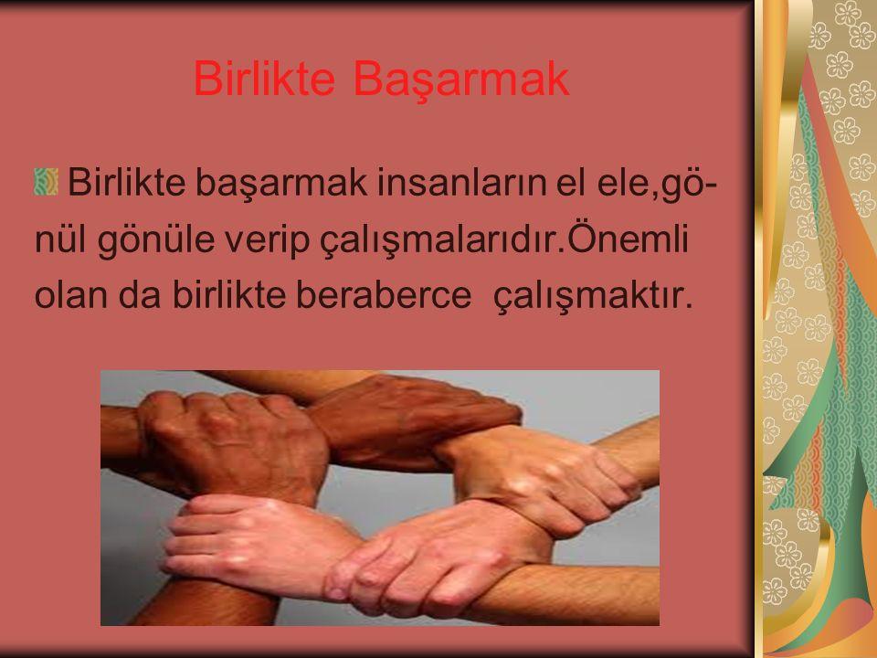 Birlikte Başarmak Birlikte başarmak insanların el ele,gö-