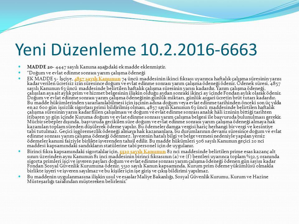 Yeni Düzenleme 10.2.2016-6663 MADDE 20- 4447 sayılı Kanuna aşağıdaki ek madde eklenmiştir. Doğum ve evlat edinme sonrası yarım çalışma ödeneği.