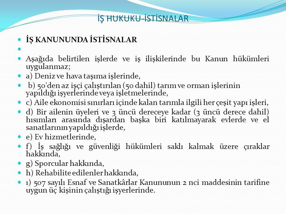 İŞ HUKUKU-İSTİSNALAR İŞ KANUNUNDA İSTİSNALAR