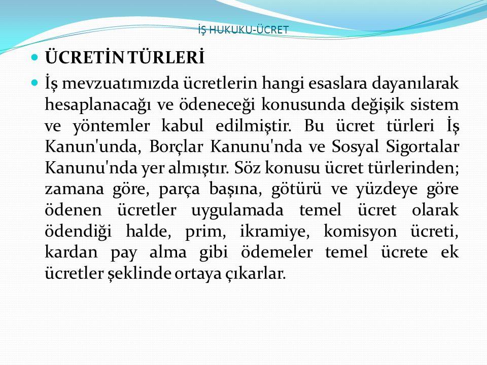 İŞ HUKUKU-ÜCRET ÜCRETİN TÜRLERİ.
