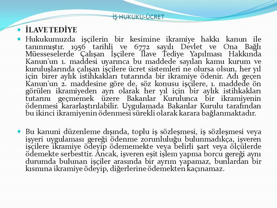 İŞ HUKUKU-ÜCRET İLAVE TEDİYE.