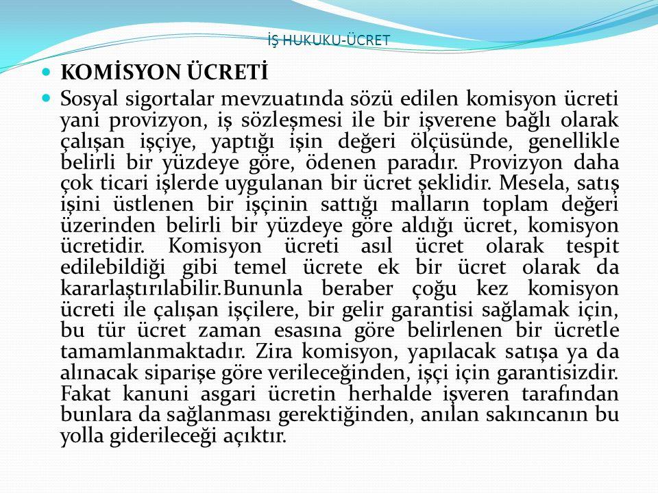 İŞ HUKUKU-ÜCRET KOMİSYON ÜCRETİ.