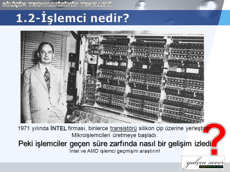 1.2-İşlemci nedir 1971 yılında İNTEL firması, binlerce transistörü silikon çip üzerine yerleştirip.