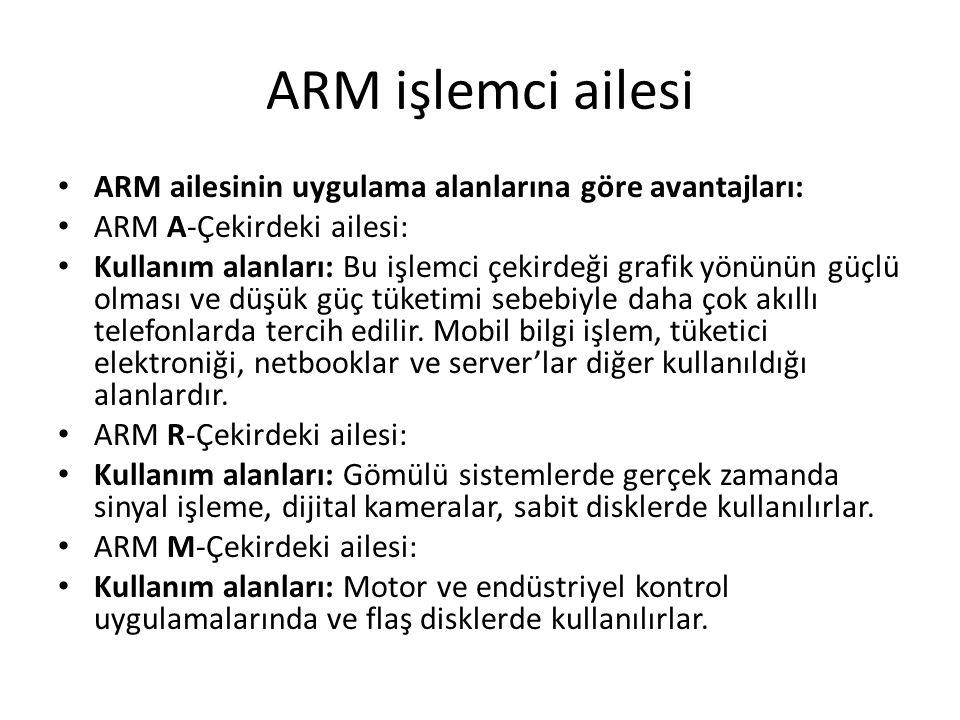 ARM işlemci ailesi ARM ailesinin uygulama alanlarına göre avantajları:
