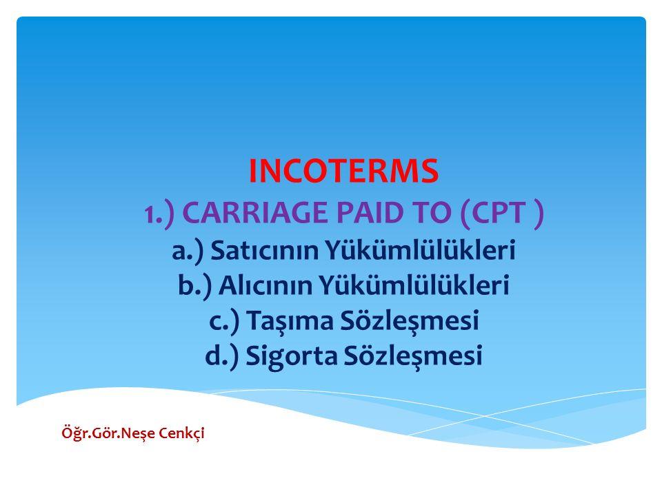 INCOTERMS 1. ) CARRIAGE PAID TO (CPT ) a. ) Satıcının Yükümlülükleri b
