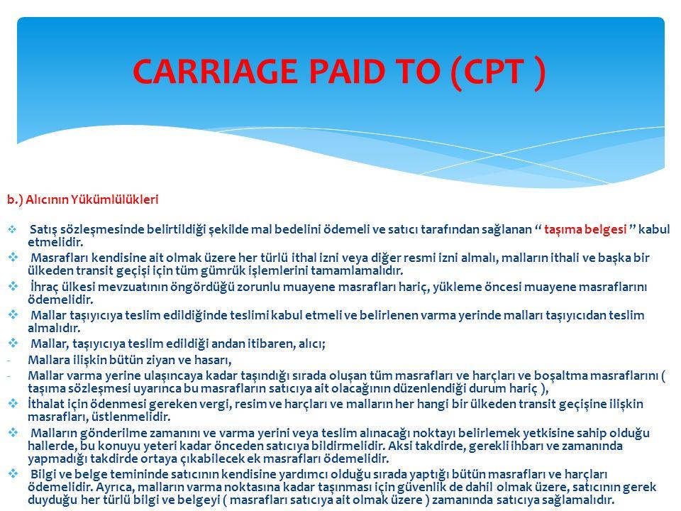 CARRIAGE PAID TO (CPT ) b.) Alıcının Yükümlülükleri