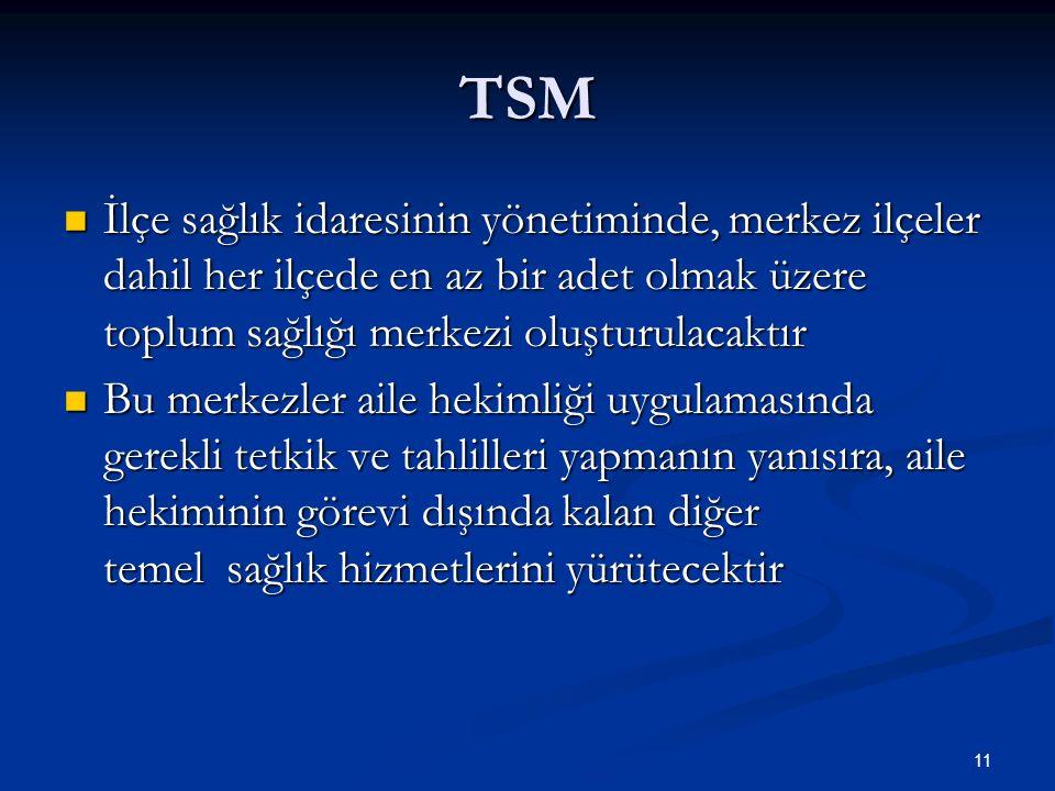 TSM İlçe sağlık idaresinin yönetiminde, merkez ilçeler dahil her ilçede en az bir adet olmak üzere toplum sağlığı merkezi oluşturulacaktır.