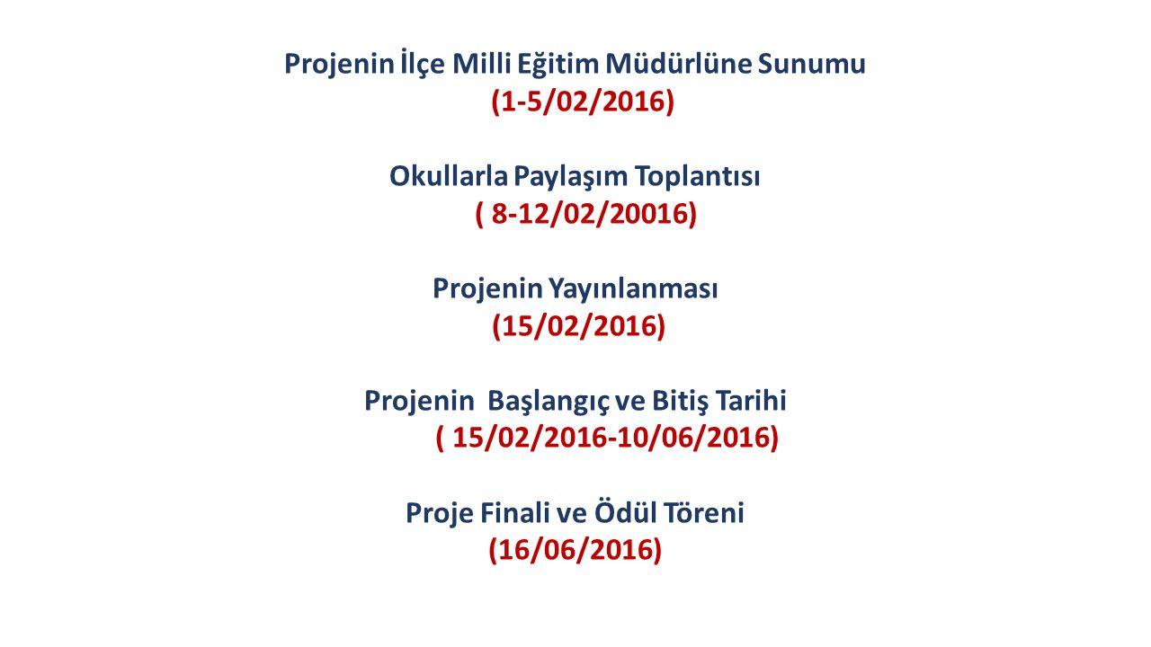 Projenin İlçe Milli Eğitim Müdürlüne Sunumu (1-5/02/2016) Okullarla Paylaşım Toplantısı ( 8-12/02/20016) Projenin Yayınlanması (15/02/2016) Projenin Başlangıç ve Bitiş Tarihi ( 15/02/2016-10/06/2016) Proje Finali ve Ödül Töreni (16/06/2016)