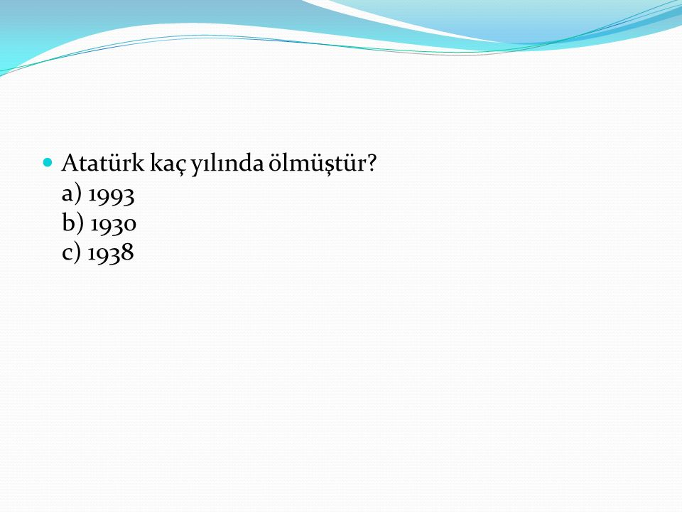 Atatürk kaç yılında ölmüştür a) 1993 b) 1930 c) 1938