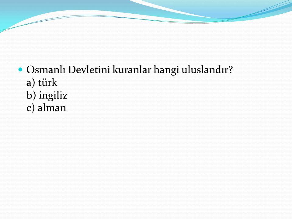 Osmanlı Devletini kuranlar hangi uluslandır