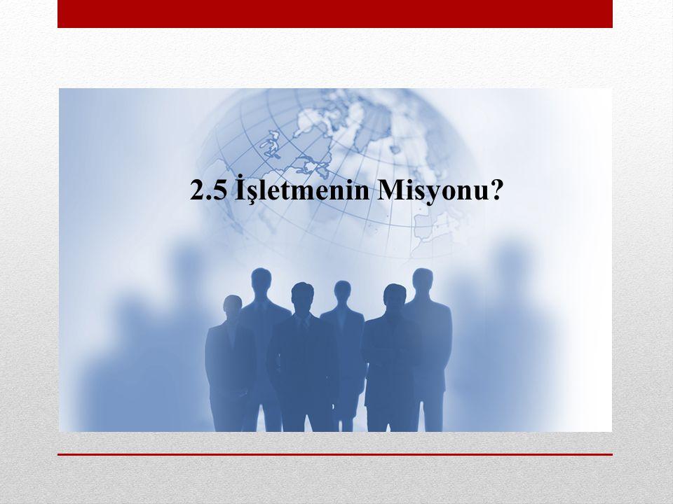 2.5 İşletmenin Misyonu