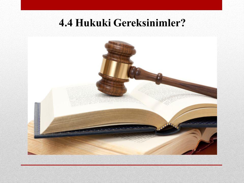 4.4 Hukuki Gereksinimler