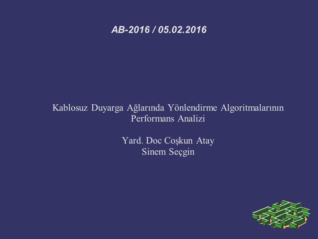 AB-2016 / 05.02.2016 Kablosuz Duyarga Ağlarında Yönlendirme Algoritmalarının Performans Analizi. Yard. Doc Coşkun Atay.