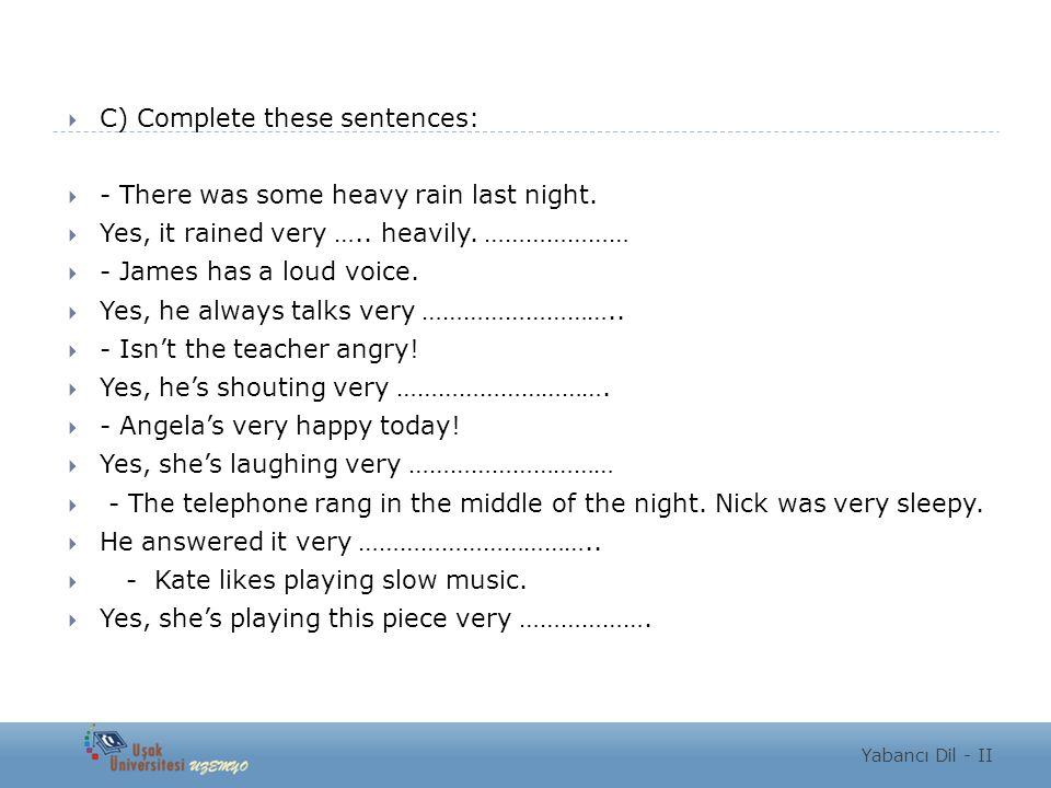 C) Complete these sentences: - There was some heavy rain last night.