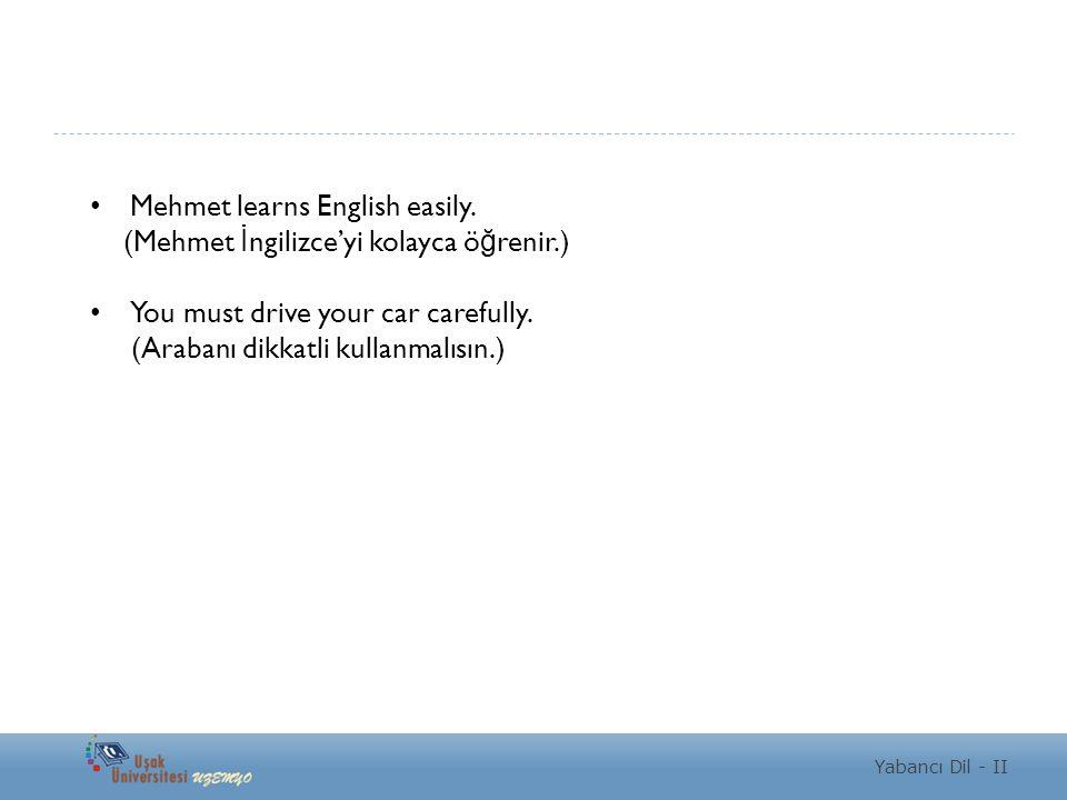 Mehmet learns English easily. (Mehmet İngilizce'yi kolayca öğrenir.)