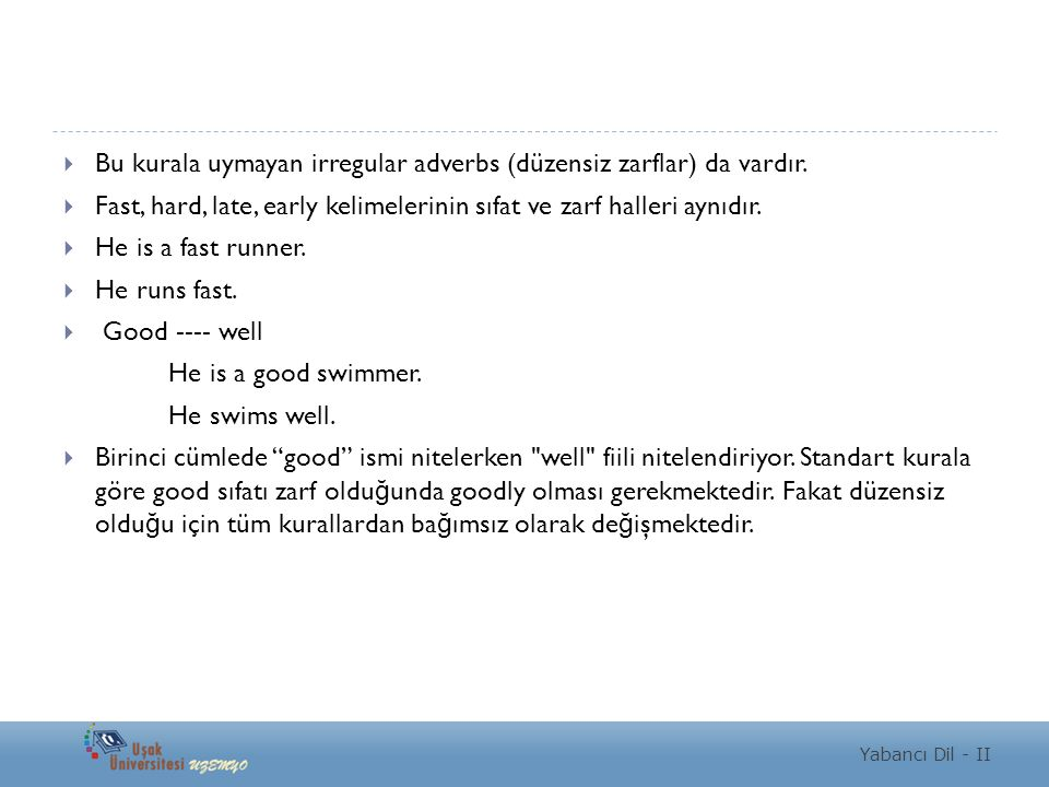 Bu kurala uymayan irregular adverbs (düzensiz zarflar) da vardır.