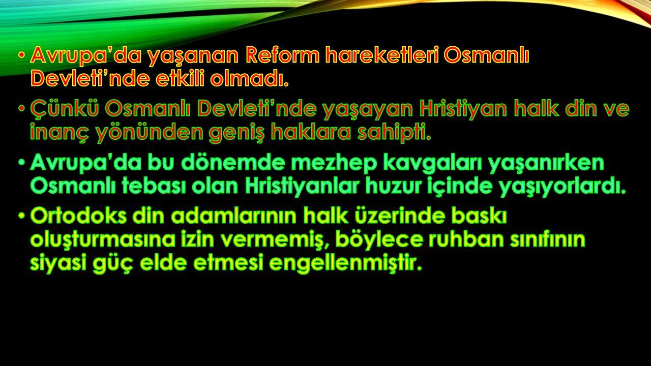 Avrupa'da yaşanan Reform hareketleri Osmanlı Devleti'nde etkili olmadı.