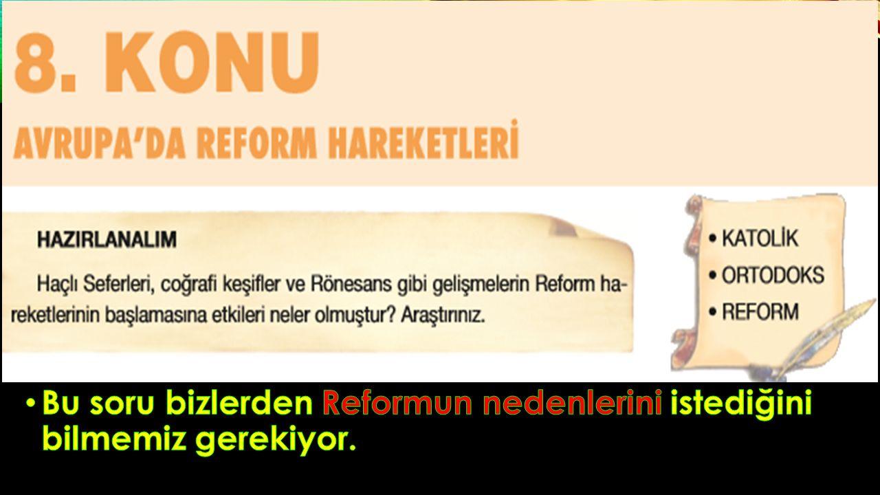 Bu soru bizlerden Reformun nedenlerini istediğini bilmemiz gerekiyor.