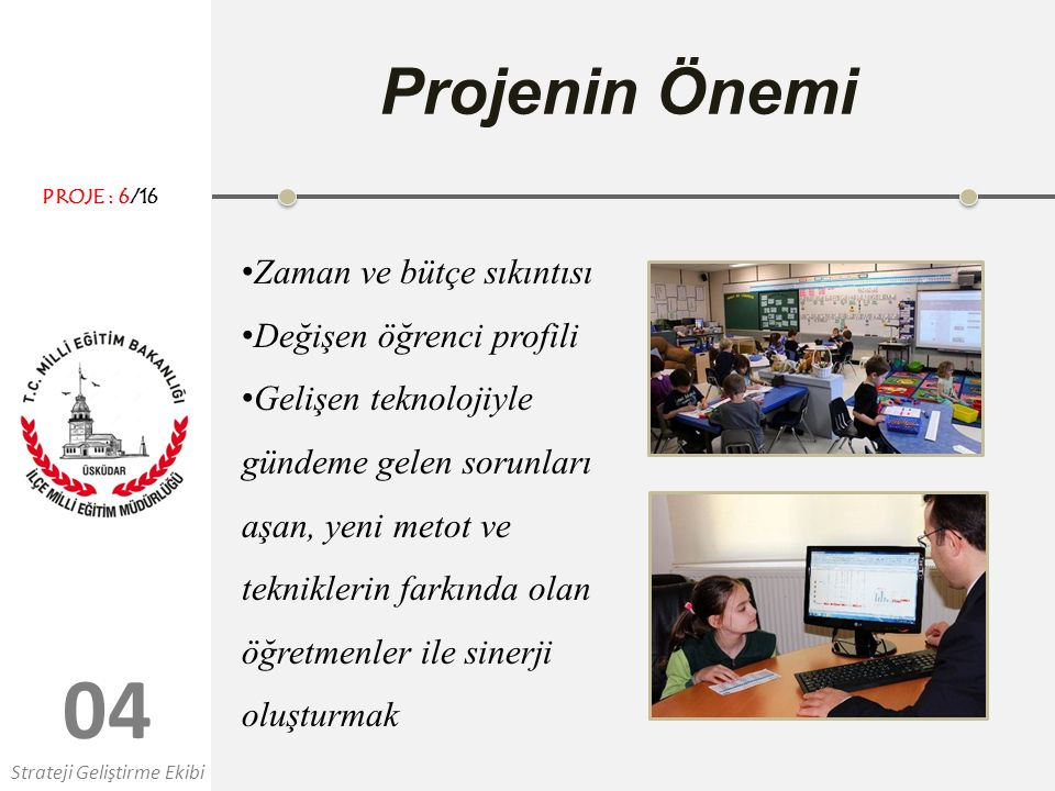 04 Projenin Önemi Zaman ve bütçe sıkıntısı Değişen öğrenci profili