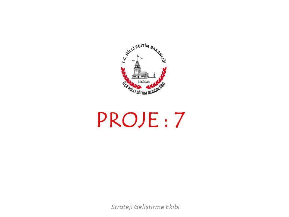PROJE : 7 Strateji Geliştirme Ekibi