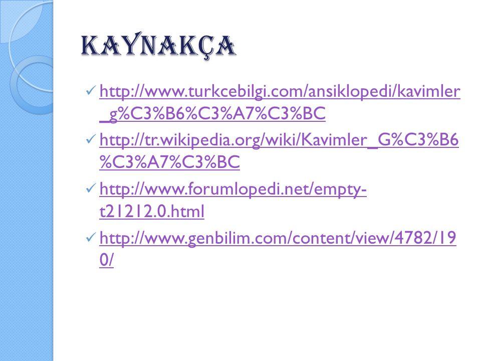 KAYNAKÇA http://www.turkcebilgi.com/ansiklopedi/kavimler _g%C3%B6%C3%A7%C3%BC. http://tr.wikipedia.org/wiki/Kavimler_G%C3%B6 %C3%A7%C3%BC.