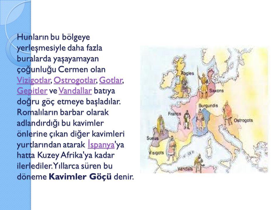 Hunların bu bölgeye yerleşmesiyle daha fazla buralarda yaşayamayan çoğunluğu Cermen olan Vizigotlar, Ostrogotlar, Gotlar, Gepitler ve Vandallar batıya doğru göç etmeye başladılar.