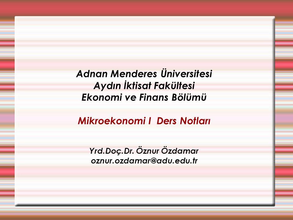 Adnan Menderes Üniversitesi Aydın İktisat Fakültesi Ekonomi ve Finans Bölümü Mikroekonomi I Ders Notları Yrd.Doç.Dr.