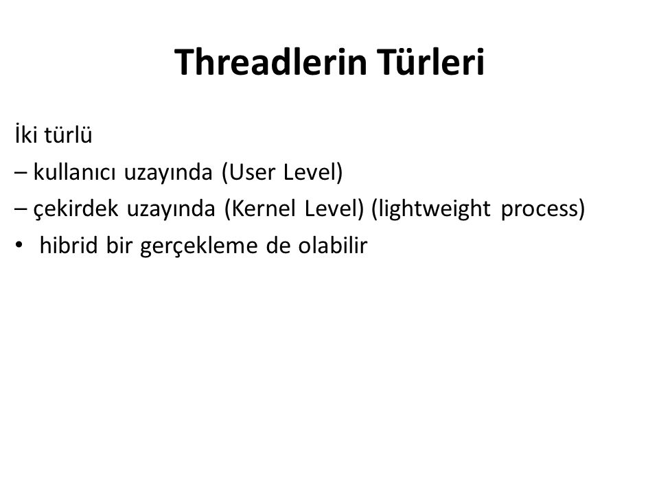 Threadlerin Türleri İki türlü – kullanıcı uzayında (User Level)