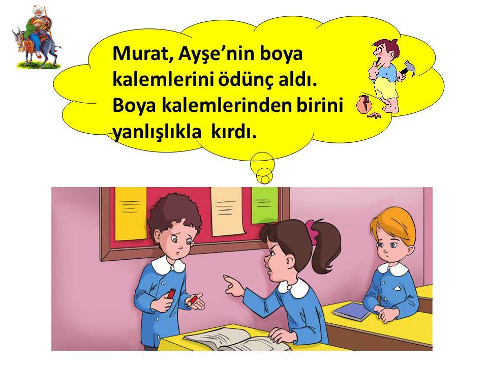 Murat, Ayşe'nin boya kalemlerini ödünç aldı.