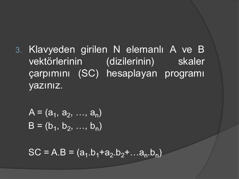 Klavyeden girilen N elemanlı A ve B vektörlerinin (dizilerinin) skaler çarpımını (SC) hesaplayan programı yazınız.