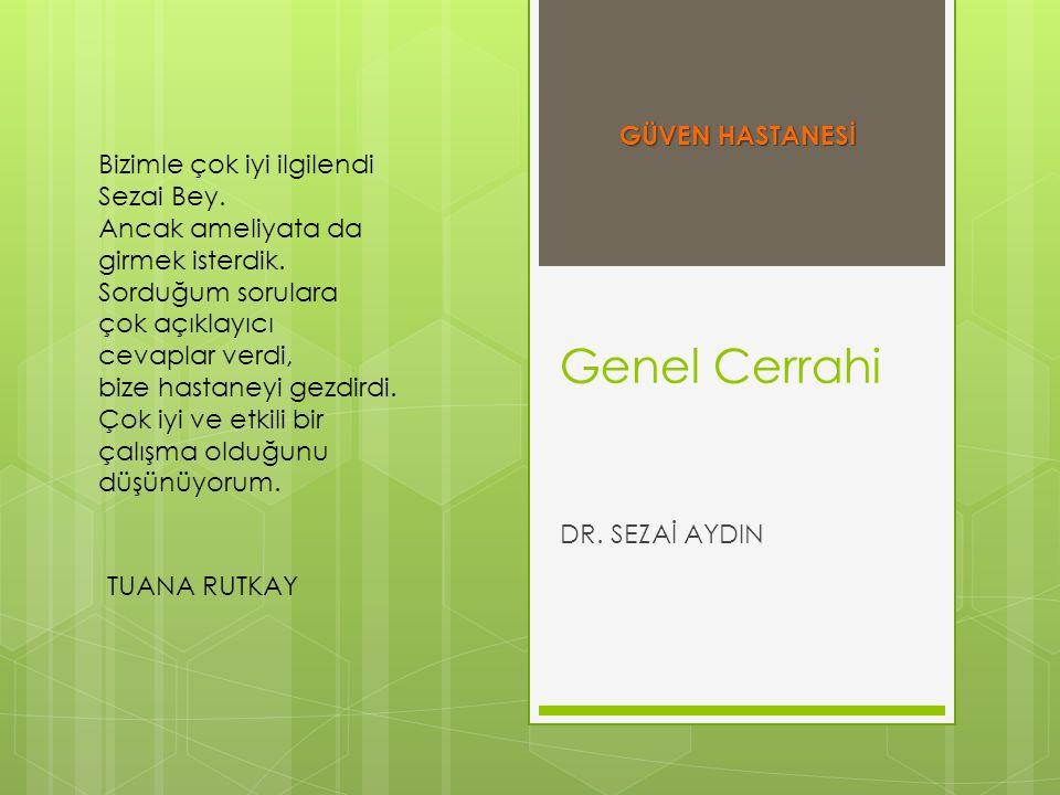 Genel Cerrahi GÜVEN HASTANESİ Bizimle çok iyi ilgilendi Sezai Bey.