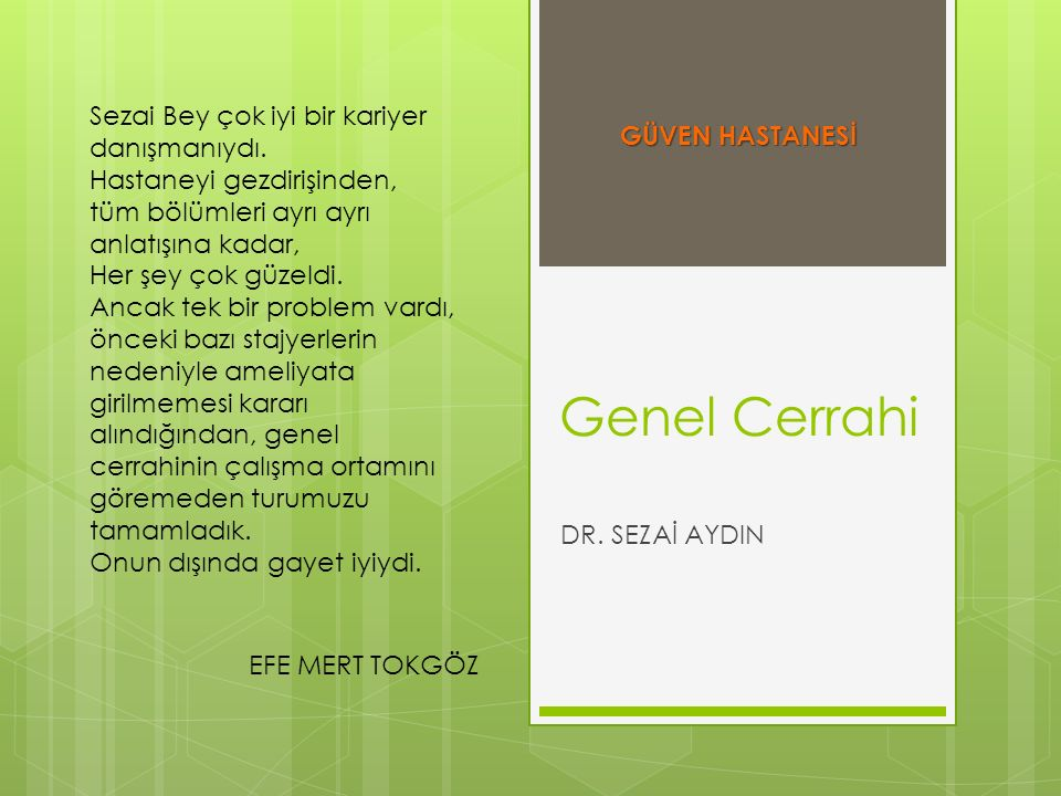 Genel Cerrahi Sezai Bey çok iyi bir kariyer danışmanıydı.