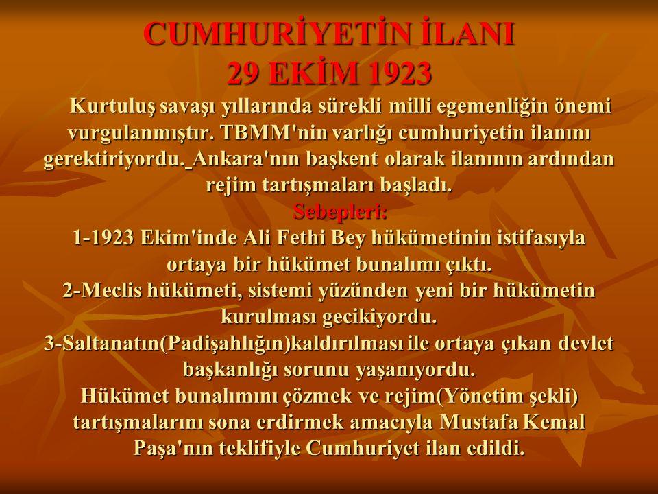 CUMHURİYETİN İLANI 29 EKİM 1923 Kurtuluş savaşı yıllarında sürekli milli egemenliğin önemi vurgulanmıştır.