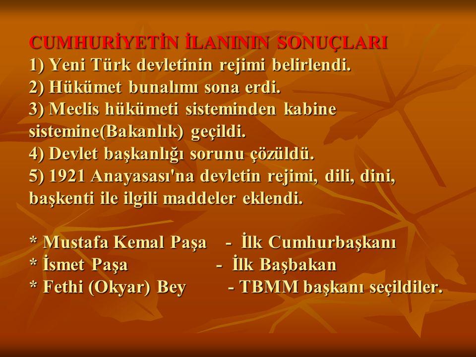 CUMHURİYETİN İLANININ SONUÇLARI 1) Yeni Türk devletinin rejimi belirlendi.
