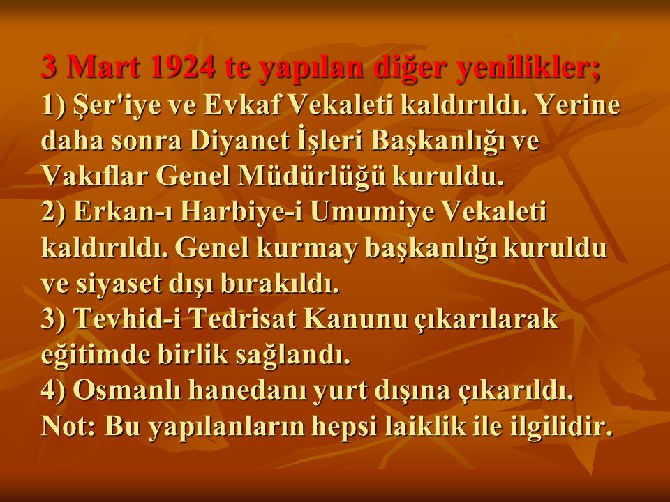 3 Mart 1924 te yapılan diğer yenilikler; 1) Şer iye ve Evkaf Vekaleti kaldırıldı.