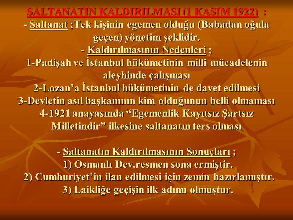 SALTANATIN KALDIRILMASI (1 KASIM 1922) : - Saltanat ;Tek kişinin egemen olduğu (Babadan oğula geçen) yönetim şeklidir.