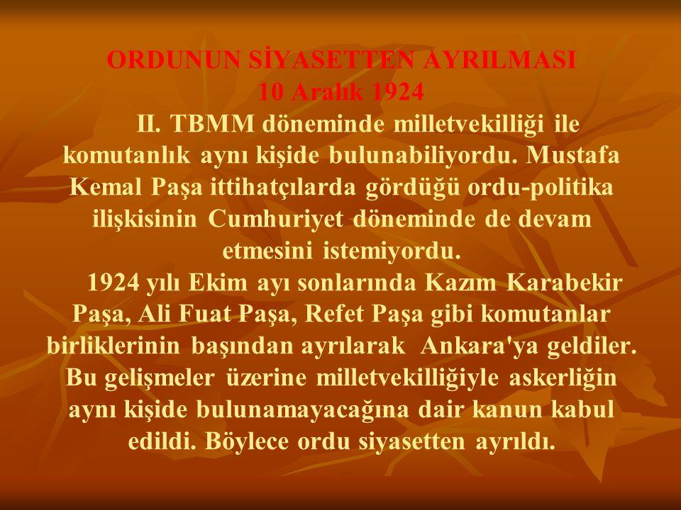 ORDUNUN SİYASETTEN AYRILMASI 10 Aralık 1924 II