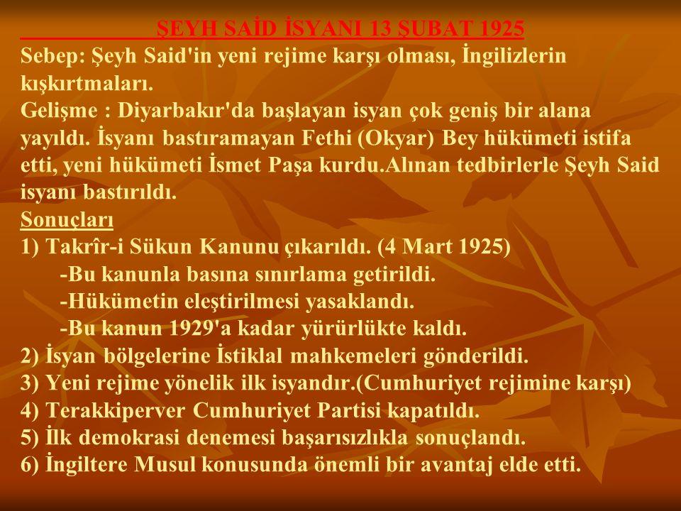 ŞEYH SAİD İSYANI 13 ŞUBAT 1925 Sebep: Şeyh Said in yeni rejime karşı olması, İngilizlerin kışkırtmaları.
