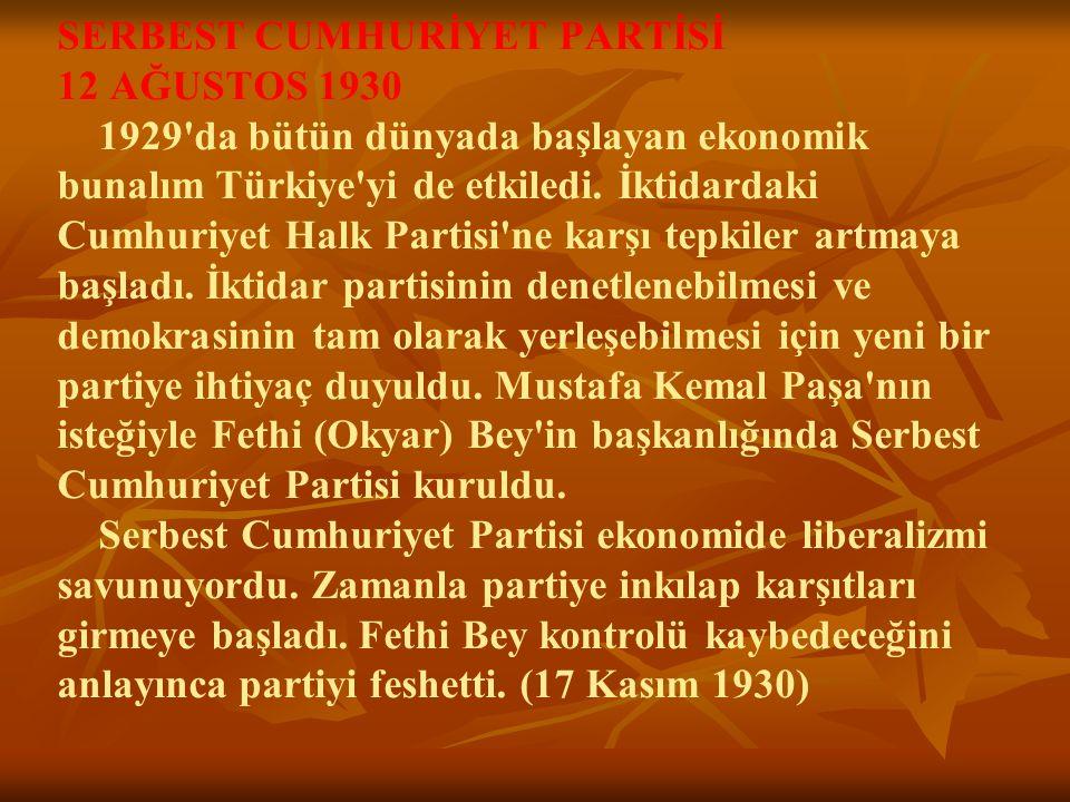 SERBEST CUMHURİYET PARTİSİ 12 AĞUSTOS 1930 1929 da bütün dünyada başlayan ekonomik bunalım Türkiye yi de etkiledi.