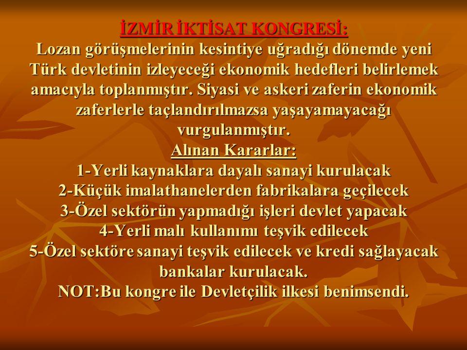 İZMİR İKTİSAT KONGRESİ: Lozan görüşmelerinin kesintiye uğradığı dönemde yeni Türk devletinin izleyeceği ekonomik hedefleri belirlemek amacıyla toplanmıştır.