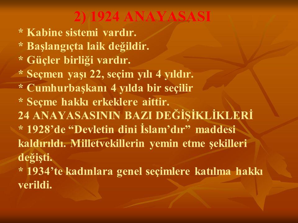 2) 1924 ANAYASASI. Kabine sistemi vardır. Başlangıçta laik değildir