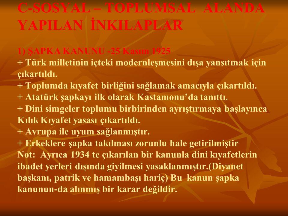 C-SOSYAL – TOPLUMSAL ALANDA YAPILAN İNKILAPLAR 1) ŞAPKA KANUNU -25 Kasım 1925 + Türk milletinin içteki modernleşmesini dışa yansıtmak için çıkartıldı.