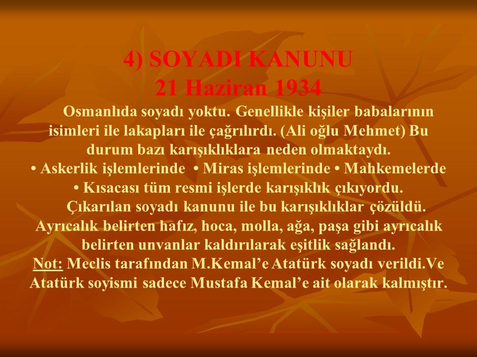 4) SOYADI KANUNU 21 Haziran 1934 Osmanlıda soyadı yoktu