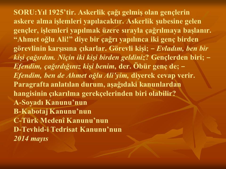 SORU:Yıl 1925'tir. Askerlik çağı gelmiş olan gençlerin askere alma işlemleri yapılacaktır.