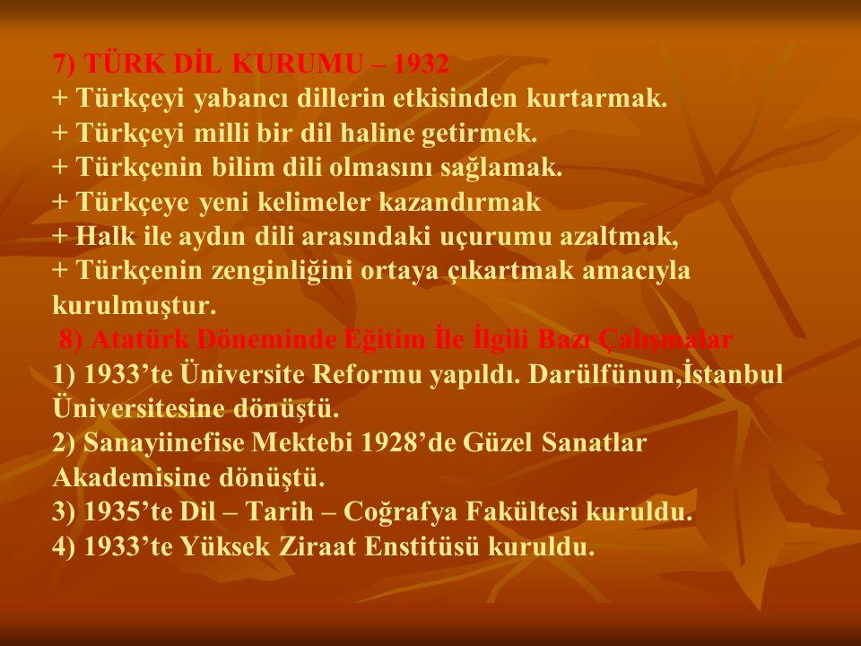 7) TÜRK DİL KURUMU – 1932 + Türkçeyi yabancı dillerin etkisinden kurtarmak.