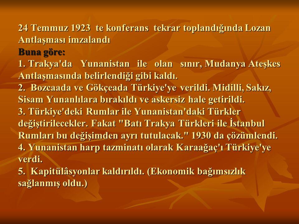 24 Temmuz 1923 te konferans tekrar toplandığında Lozan Antlaşması imzalandı Buna göre: 1.