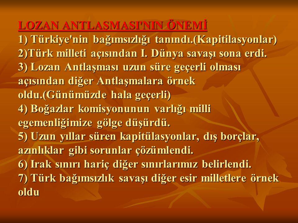 LOZAN ANTLAŞMASI NIN ÖNEMİ 1) Türkiye nin bağımsızlığı tanındı