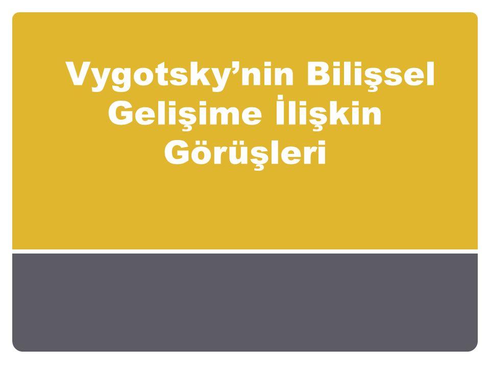 Vygotsky'nin Bilişsel Gelişime İlişkin Görüşleri