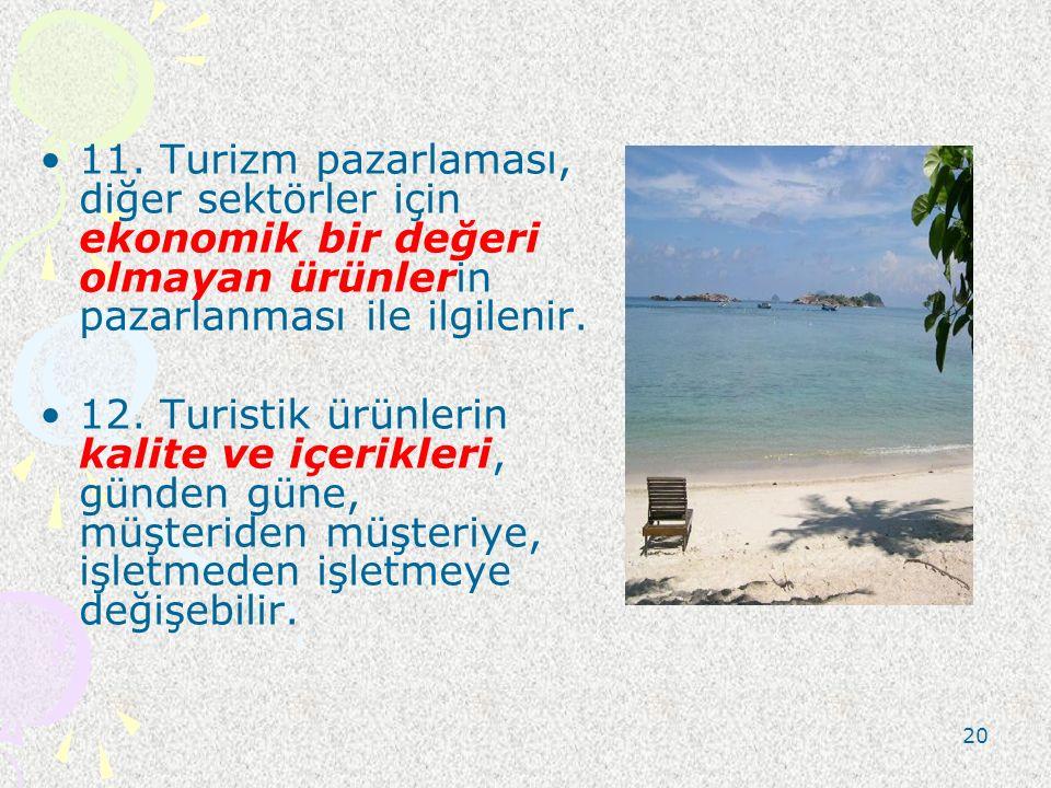 11. Turizm pazarlaması, diğer sektörler için ekonomik bir değeri olmayan ürünlerin pazarlanması ile ilgilenir.