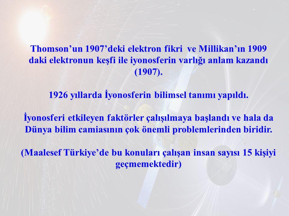 Thomson'un 1907'deki elektron fikri ve Millikan'ın 1909 daki elektronun keşfi ile iyonosferin varlığı anlam kazandı (1907).